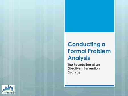 Conducting a Formal Problem Analysis The Foundation of an Effective Intervention Strategy 1.