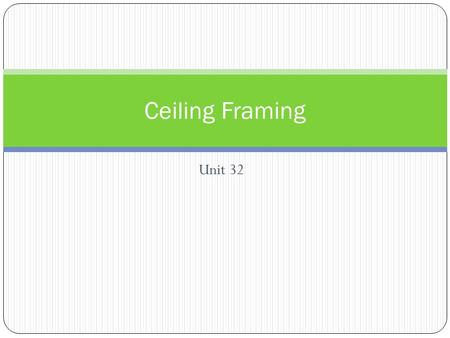 Ceiling Framing Unit 32.
