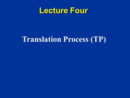 Lecture Four Translation Process (TP). Basic translation prodedures Understanding Expression.