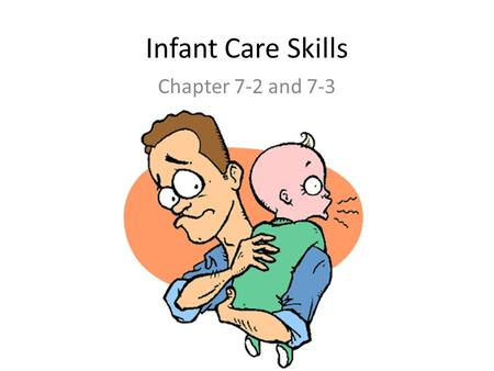 Infant Care Skills Chapter 7-2 and 7-3.