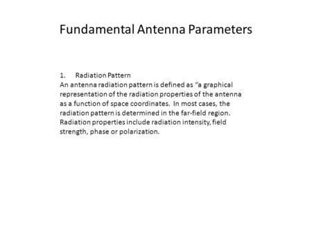 "Fundamental Antenna Parameters 1.Radiation Pattern An antenna radiation pattern is defined as ""a graphical representation of the radiation properties of."