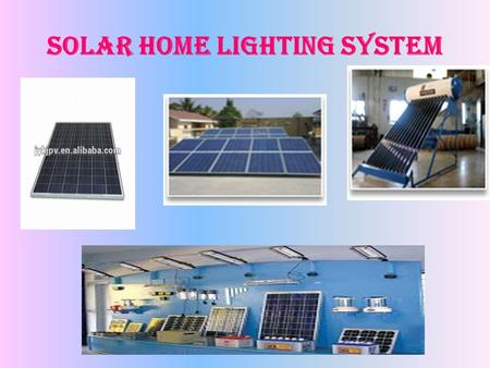 Solar Home Lighting system. DESCRIPTION A distributed energy access model High efficiency electronics Can be assembled and customized by both large and.