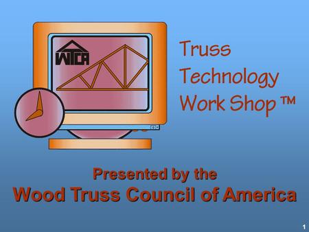 1 Presented by the Wood Truss Council of America.