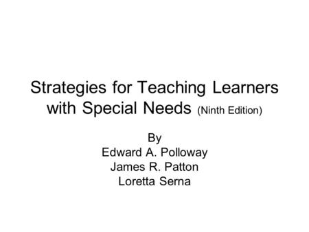 Strategies for Teaching Learners with Special Needs (Ninth Edition) By Edward A. Polloway James R. Patton Loretta Serna.