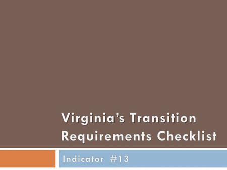 "What does Indicator #13 say? Virginia Department of Education  ""Percent of youth with IEPs aged 16 and above with an IEP that includes appropriate measurable."