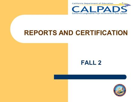 FALL 2 REPORTS AND CERTIFICATION. Fall 2 Reporting & Certification v2.0 2 Welcome Introductions Ground Rules – Mute phones while listening – Do not place.