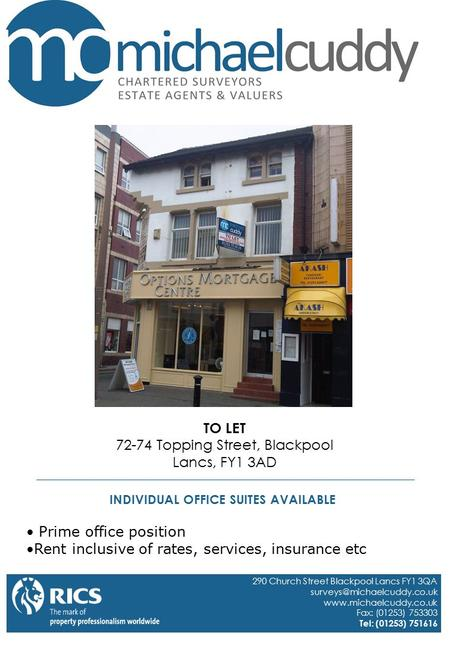 TO LET 72-74 Topping Street, Blackpool Lancs, FY1 3AD Prime office position Rent inclusive of rates, services, insurance etc INDIVIDUAL OFFICE SUITES AVAILABLE.