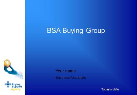 Agency Today's date BSA Buying Group Your name Business Associate.