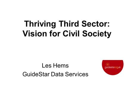 Thriving Third Sector: Vision for Civil Society Les Hems GuideStar Data Services.