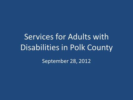 Services for Adults with Disabilities in Polk County September 28, 2012.