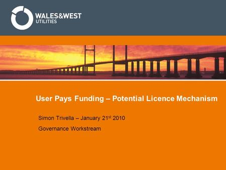 User Pays Funding – Potential Licence Mechanism Simon Trivella – January 21 st 2010 Governance Workstream.