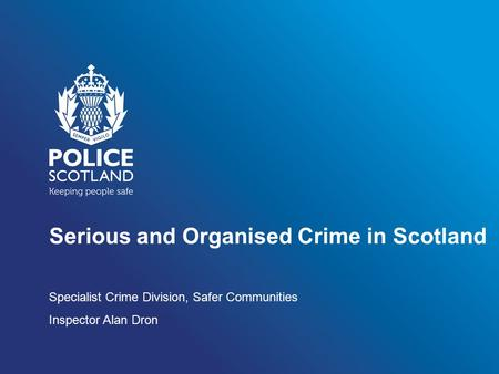 Serious and Organised Crime in Scotland Specialist Crime Division, Safer Communities Inspector Alan Dron.
