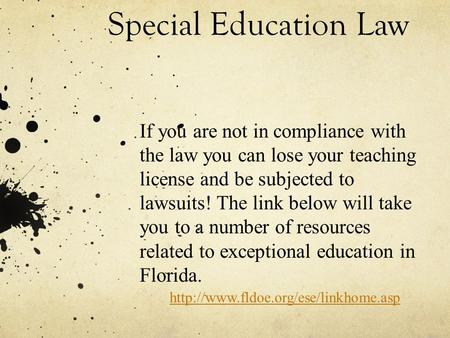 Special Education Law If you are not in compliance with the law you can lose your teaching license and be subjected to lawsuits! The link below will take.