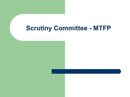 Scrutiny Committee - MTFP. Legal Requirements The council must set a balanced budget by the 11 th March for the forthcoming year; The Local Government.