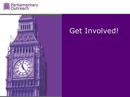 Get Involved!. What is Parliament? Responsible for: Creating new laws Holding Government to account Consists of: The Monarch House of Commons House of.