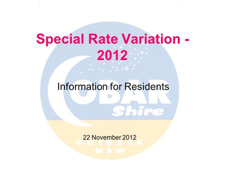 Special Rate Variation - 2012 Information for Residents 22 November 2012.