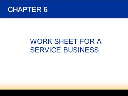 CHAPTER 6 WORK SHEET FOR A SERVICE BUSINESS. 2 6-1 CREATING A WORK SHEET Fiscal Period: The length of time for which a business summarizes and reports.