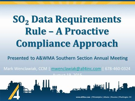 Www.all4inc.com | Philadelphia | Atlanta | Houston | Washington DC SO 2 Data Requirements Rule – A Proactive Compliance Approach Mark Wenclawiak, CCM |
