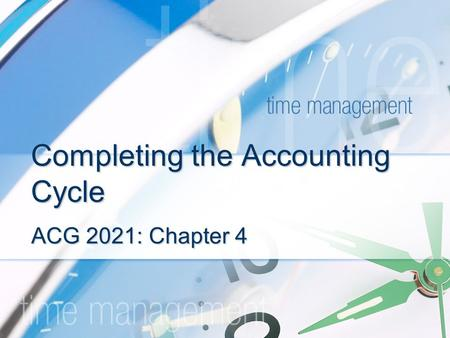 Completing the Accounting Cycle ACG 2021: Chapter 4.