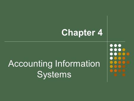 Chapter 4 Accounting Information Systems. Accounting Information Systems (AIS) summarizes financial data organize the data into useful form results of.