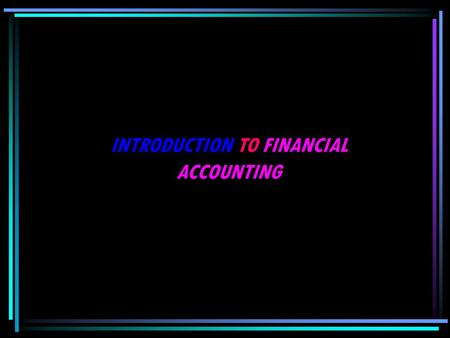 INTRODUCTION TO FINANCIAL ACCOUNTING. Introduction to Final Final Accounts Finance means Cash, Money, Price, Value and Cost Its relating to Monetary benefit.