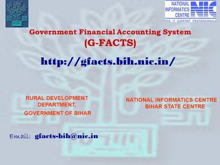 1 Government Financial Accounting System (G-FACTS) RURAL DEVELOPMENT DEPARTMENT, GOVERNMENT OF BIHAR NATIONAL INFORMATICS CENTRE BIHAR STATE CENTRE