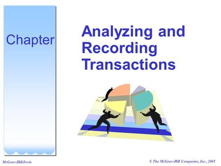 © The McGraw-Hill Companies, Inc., 2005 McGraw-Hill/Irwin Analyzing and Recording Transactions Chapter.