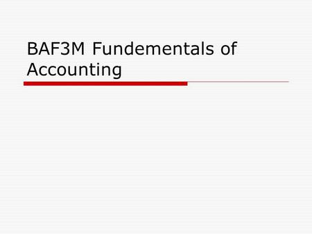 BAF3M Fundementals of Accounting. What is Accounting? Accounting Identifies Records Communicates Is a System that Relevant Reliable Comparable Consistent.