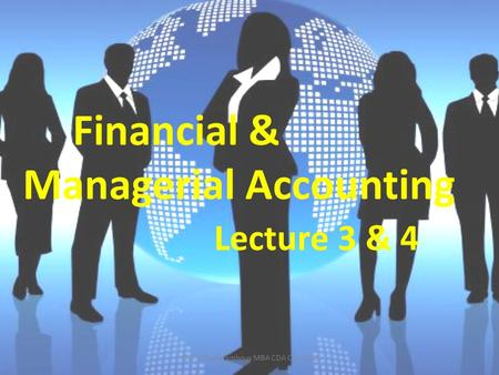 Financial & Managerial Accounting Lecture 3 & 4 1Chara Charalambous MBA CDA COLLEGE.