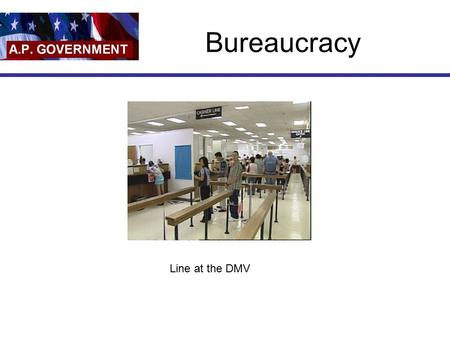 Bureaucracy Line at the DMV. Bureaucracy Large, complex organization of appointed, not elected, officials with authority divided among several managers.