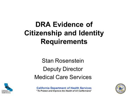 California Department of Health Services To Protect and Improve the Health of All Californians DRA Evidence of Citizenship and Identity Requirements.