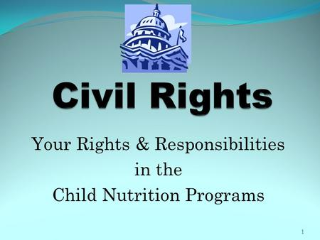 Your Rights & Responsibilities in the Child Nutrition Programs 1.