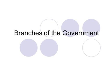 Branches of the Government. 3 branches of government The United States has three branches of government: the executive, the legislative and the judicial.