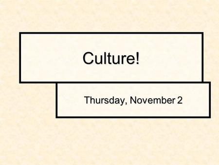 Culture! Thursday, November 2. What is culture? « Culture is the integrated sum total of learned behavioral traits that are shared by members of a society.