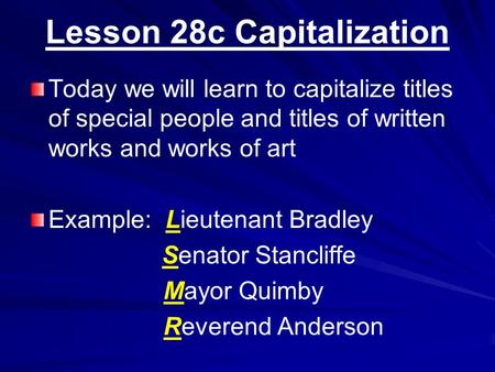 Lesson 28c Capitalization Today we will learn to capitalize titles of special people and titles of written works and works of art Example: Lieutenant Bradley.