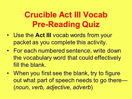 Crucible Act III Vocab Pre-Reading Quiz Use the Act III vocab words from your packet as you complete this activity. For each numbered sentence, write down.