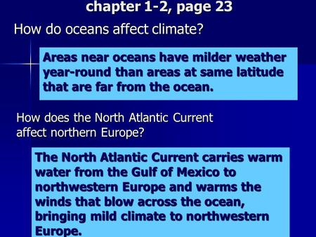 Chapter 1-2, page 23 How do oceans affect climate? How does the North Atlantic Current affect northern Europe? The North Atlantic Current carries warm.