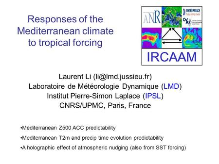 Responses of the Mediterranean climate to tropical forcing Laurent Li Laboratoire de Météorologie Dynamique (LMD) Institut Pierre-Simon.