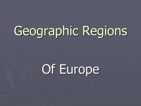 Geographic Regions Of Europe. I. British Isles A. Location 1.Northwest of European continent 2.Straddles Prime Meridian B. Landforms 1.Island nations.