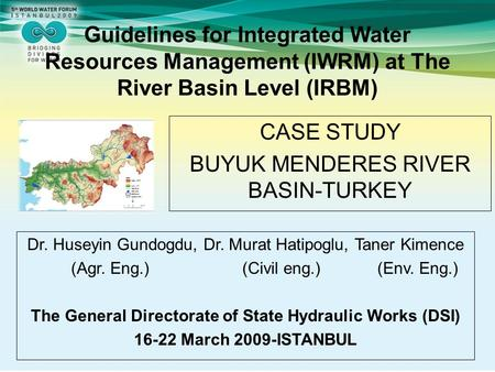 Guidelines for Integrated Water Resources Management (IWRM) at The River Basin Level (IRBM) Dr. Huseyin Gundogdu, Dr. Murat Hatipoglu, Taner Kimence (Agr.