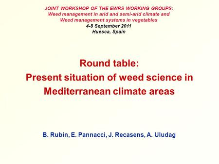 Round table: Present situation of weed science in Mediterranean climate areas B. Rubin, E. Pannacci, J. Recasens, A. Uludag JOINT WORKSHOP OF THE EWRS.