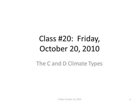 Class #20: Friday, October 20, 2010 The C and D Climate Types Friday, October 15, 20101.