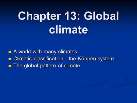 Chapter 13: Global climate A world with many climates A world with many climates Climatic classification - the Köppen system Climatic classification -