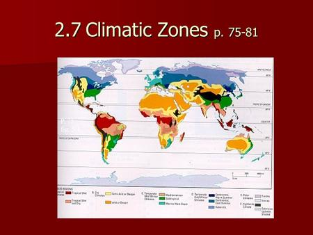 2.7Climatic Zones p. 75-81 P. 75 fig. 5.1. Describe climatic conditions within selected zones p. 75 6 climate regionsEach has sub-regions 6 climate regionsEach.