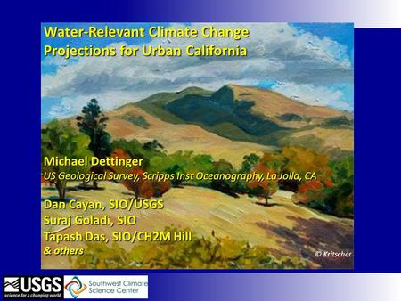 © Kritscher Water-Relevant Climate Change Projections for Urban California Michael Dettinger US Geological Survey, Scripps Inst Oceanography, La Jolla,