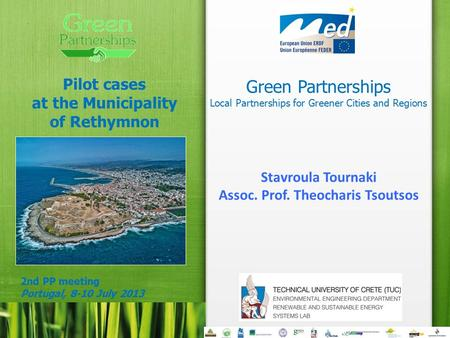 Green Partnerships Local Partnerships for Greener Cities and Regions Pilot cases at the Municipality of Rethymnon 2nd PP meeting Portugal, 8-10 July 2013.