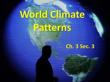 World Climate Patterns Ch. 3 Sec. 3 Climate Regions Geographers divide the Earth into regions that have similar climates. Geographers divide the Earth.
