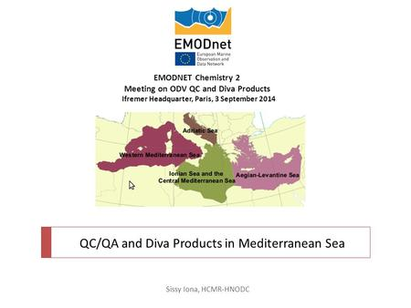 QC/QA and Diva Products in Mediterranean Sea EMODNET Chemistry 2 Meeting on ODV QC and Diva Products Ifremer Headquarter, Paris, 3 September 2014 Sissy.