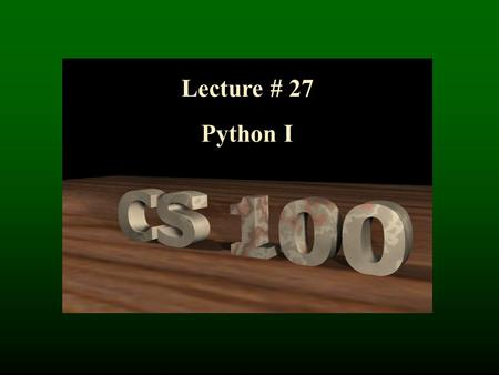 "Lecture # 27 Python I. Python ""Interpretive"" language (vs. compiled) So is HTML, JavaScript. Python supports file I/O. JavaScript doesn't Python is a."