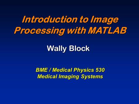 Introduction to Image Processing with MATLAB Medical Imaging Systems